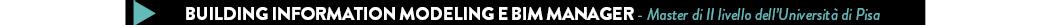 BUILDING INFORMATION MODELING E BIM MANAGER - Master di II livello dell'Università di Pisa