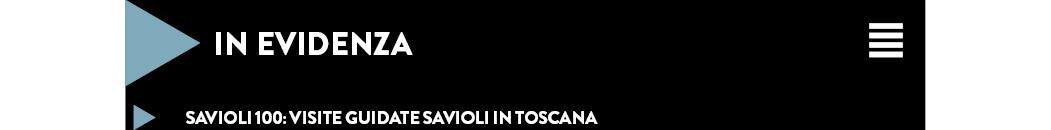 SAVIOLI 100: visite guidate savioli in toscana