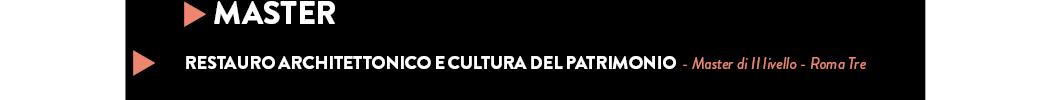 RESTAURO ARCHITETTONICO E CULTURA DEL PATRIMONIO  - Master di II livello - Roma Tre