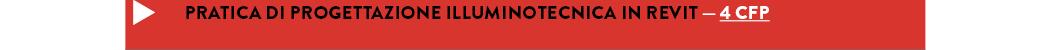 PRATICA DI PROGETTAZIONE ILLUMINOTECNICA IN REVIT — 4 cfp