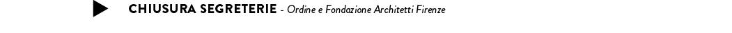 CHIUSURA SEGRETERIE - Ordine e Fondazione Architetti Firenze