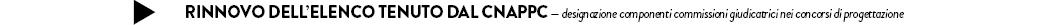 Rinnovo dell'elenco tenuto dal CNAPPC — designazione componenti commissioni giudicatrici nei concorsi di progettazione