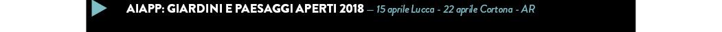AIAPP: Giardini e Paesaggi Aperti 2018 — 15 aprile Lucca - 22 aprile Cortona - AR