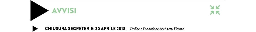 CHIUSURA SEGRETERIE: 30 APRILE 2018 — Ordine e Fondazione Architetti Firenze