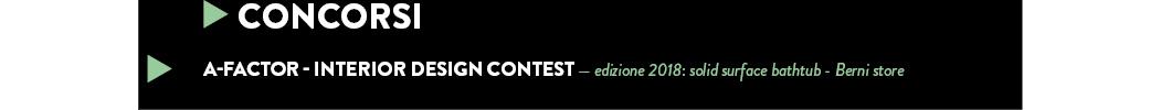 A-FACTOR - INTERIOR DESIGN CONTEST — edizione 2018: solid surface bathtub - Berni store