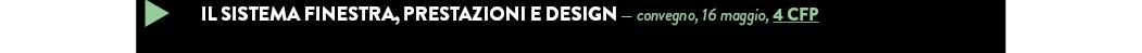 Il sistema finestra, prestazioni e design — convegno, 16 maggio, 4 CFP
