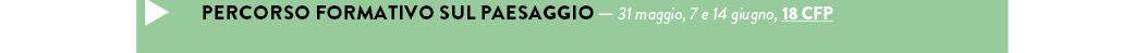 PERCORSO FORMATIVO SUL PAESAGGIO — 31 maggio, 7 e 14 giugno, 18 CFP