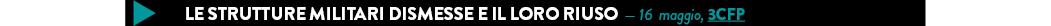 LE STRUTTURE MILITARI DISMESSE E IL LORO RIUSO  — 16  maggio, 3CFP