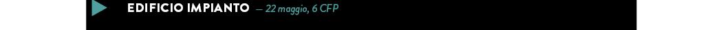 EDIFICIO IMPIANTO — 22 maggio, 6 CFP