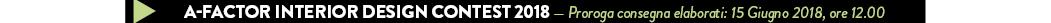 A-FACTOR INTERIOR DESIGN CONTEST 2018 — Proroga consegna elaborati: 15 Giugno 2018, ore 12.00