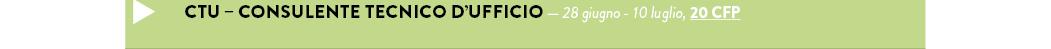 CTU – CONSULENTE TECNICO D'UFFICIO — 28 giugno - 10 luglio, 20 CFP