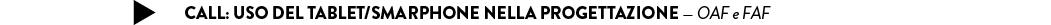 CALL: USO DEL TABLET/SMARPHONE NELLA PROGETTAZIONE — OAF e FAF