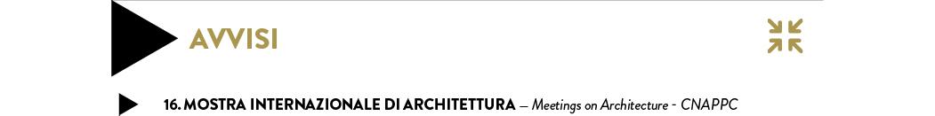 16. Mostra Internazionale di Architettura — Meetings on Architecture - CNAPPC
