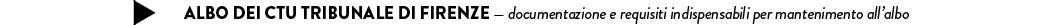 ALBO DEI CTU TRIBUNALE DI FIRENZE — documentazione e requisiti indispensabili per mantenimento all'albo