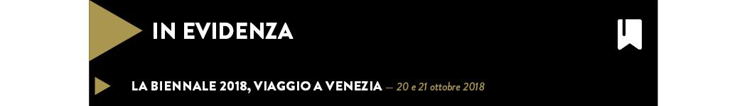 LA BIENNALE 2018, viaggio a venezia — 20 e 21 ottobre 2018