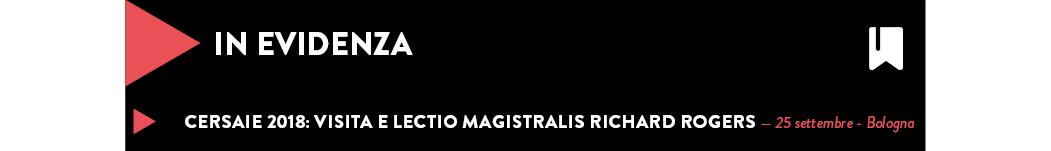 CERSAIE 2018: VISITA e Lectio Magistralis Richard Rogers — 25 settembre - Bologna
