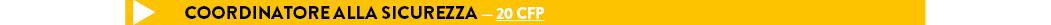 COORDINATORE ALLA SICUREZZA — 20 CFP