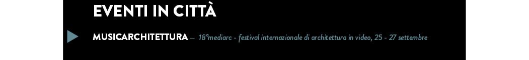 MUSICARCHITETTURA —  18°mediarc - festival internazionale di architettura in video, 25 - 27 settembre